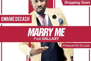 Audio: Marry Me by Qwame Decash ft. Gallaxy
