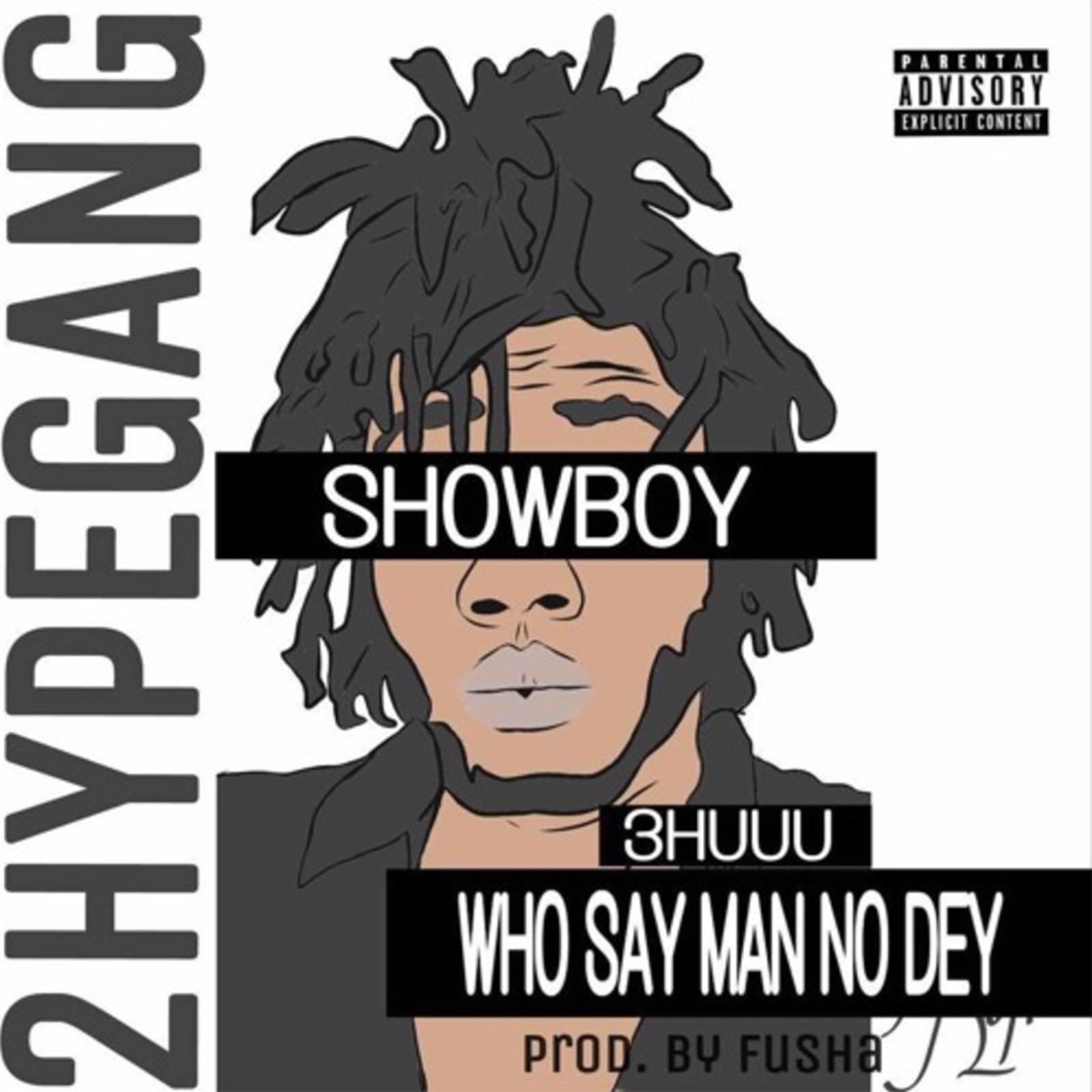 3huu (Who Say Man No Dey) by Showboy