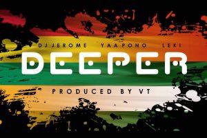 Audio: Deeper by DJ Jerome feat. Yaa Pono & Leki