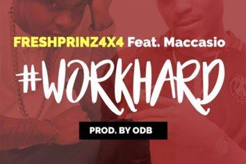 Audio: Work Hard by Fresh Prinz (4×4) feat. Maccasio