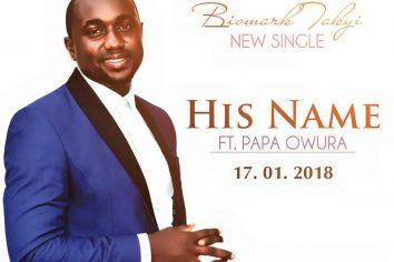 Audio: His Name by Bismark Takyi feat. Papa Owura
