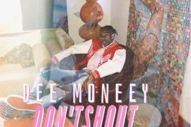 Audio: Don't Shout by Dee Moneey