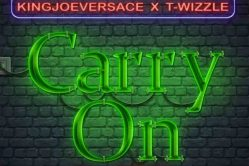 Audio: Carry On by King Joe Versace feat. T-Wizzle