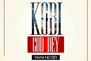 Audio: God Dey Yawa No Dey by Kobi Rana