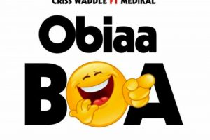 Audio: Obiaa Boa by Criss Waddle feat. Medikal