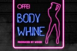 Audio: Body Whine by Offei