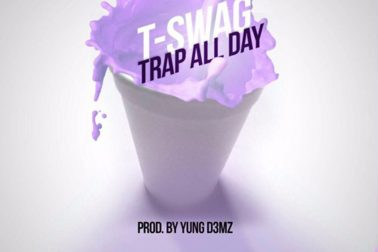 Audio: Trap All Day (explicit) by T-Swag