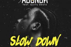 Audio: Slow Down by Abonda feat. GuiltyBeatz