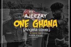 Audio: One Ghana (Angela Cover) by Ajeezay