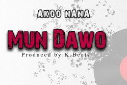 Audio: Mun Dawo by Akoo Nana