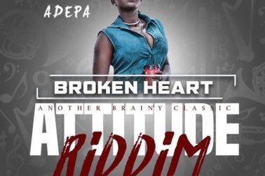 Audio: Broken Heart(Attitude Riddim) by Adepa