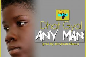 Audio: Any Man Na Man by Dhat Gyal