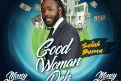Audio: Good Woman Deh (Money Mansion Riddim) by Selah Berma