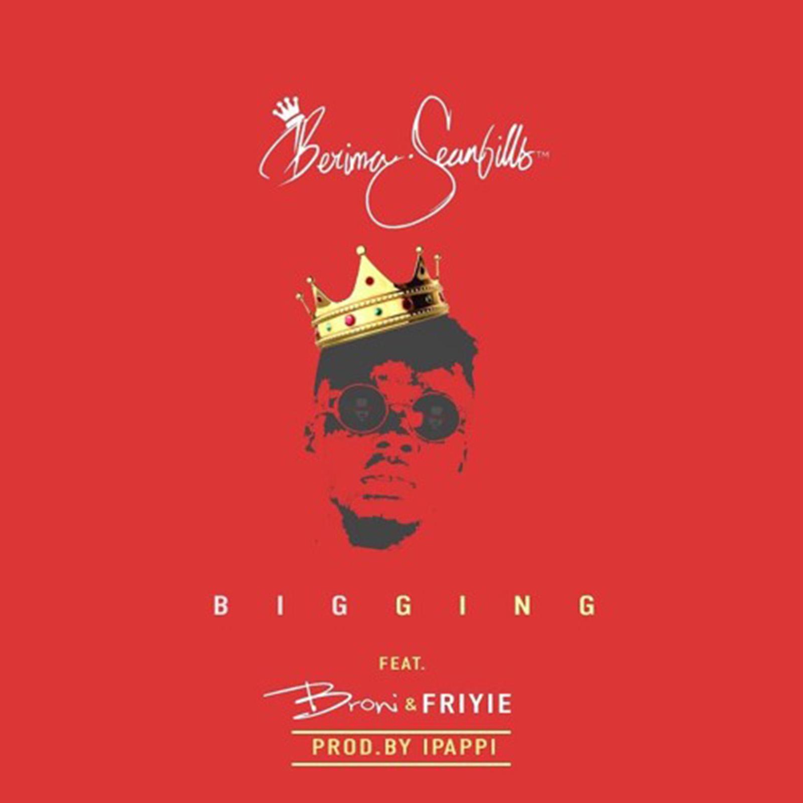 Bigging by Berima SeanBills feat. Broni & Friyie