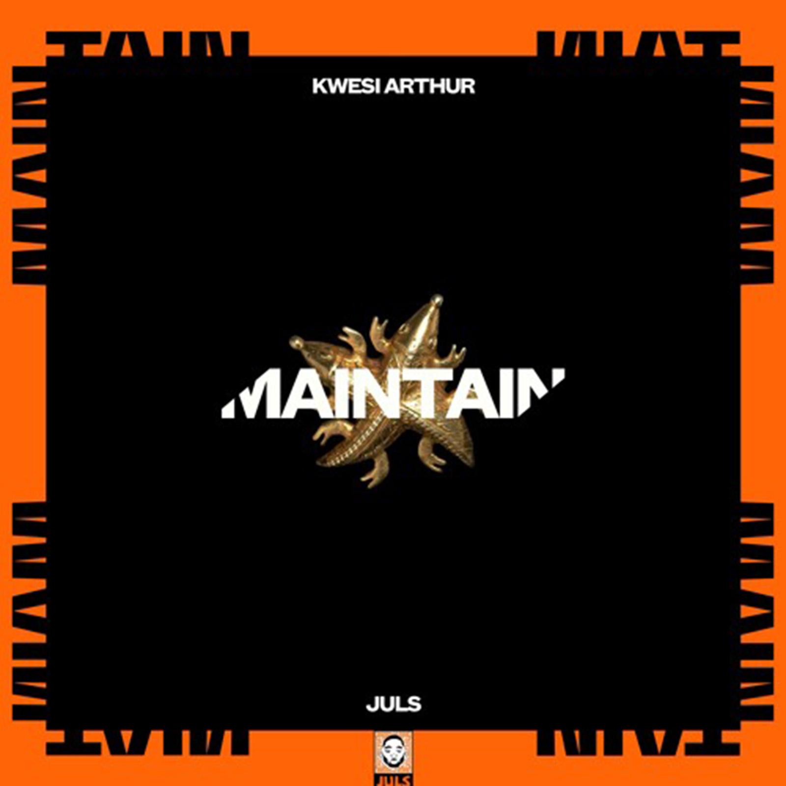 Maintain by Juls & Kwesi Arthur