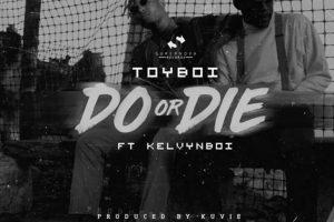 Audio: Do Or Die by ToyBoi feat. Kelvynboy