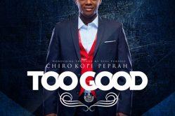 Audio: Too Good by Chiro Kofi Peprah