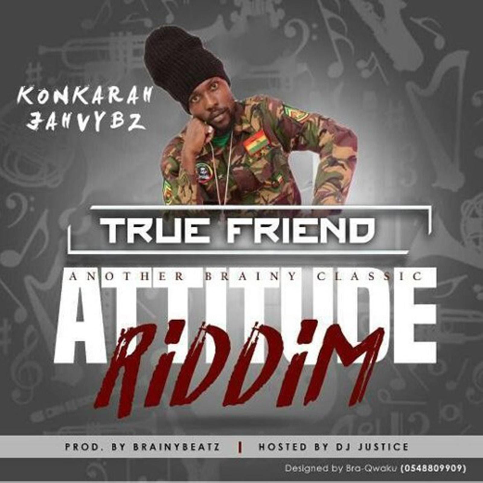True Friend (Attitude Riddim) by Konkorah Jahvybz