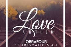 Audio: Love Anthem by Obrafour feat. Trigmatic & A.I