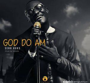 Audio: God Do Am by Sena Huks