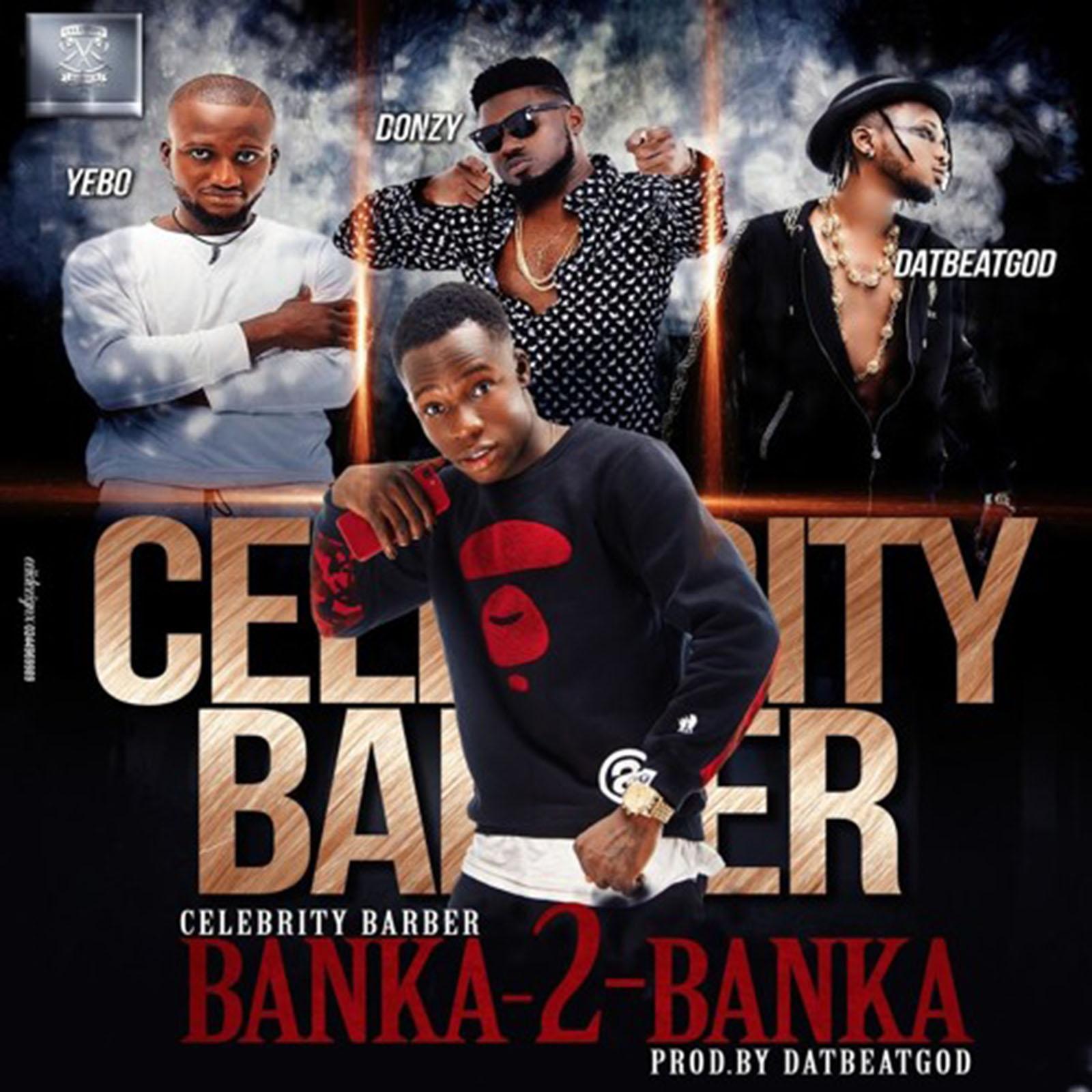 Banka 2 Banka by Celebrity Barber feat. Yebo, Donzy & DaBeatGod