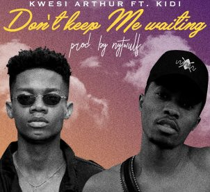 Audio: Don't Keep Me Waiting by Kwesi Arthur feat. KiDi
